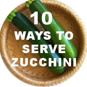 How to Eat Zucchini - 10 Ideas